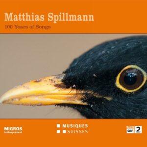 Matthias Spillmann : 100 Years of Songs.
