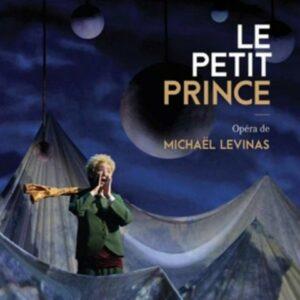 Michaël Levinas: Le Petit Prince - Jeanne Crousaus (Le Petit Prince)