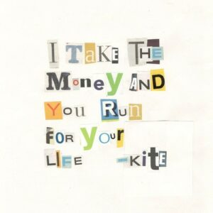 Kite : I Take the Money and You Run for Your Life