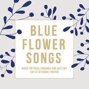 Académie Vocale De Suisse Romande Et Jérôme Berney Trio : Blue Flower Songs