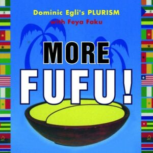 Dominic Egli's PLURISM : More Fufu!