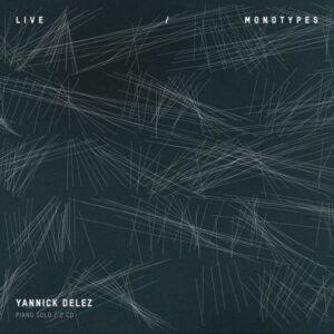 Yannick Delez : Live / Monotypes.