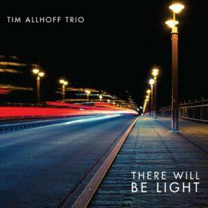 Tim Allhoff Trio : There Will Be Light