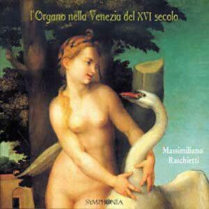 Organo Nella Venezia Del XVI Secolo - Massimiliano Raschietti