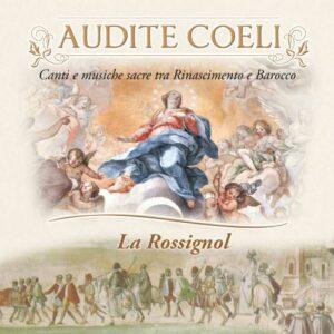 Audite Coeli : Chants et musiques sacrées de la Renaissance et baroques. La Rossignol.