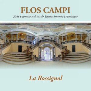 Flos Campi : Airs et sonates de la Renaissance tardive à Crémone. La Rossignol.