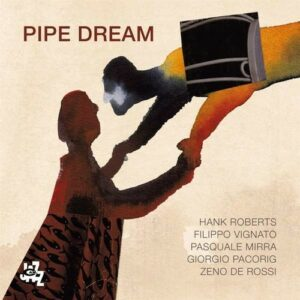 Pipe Dream - Hank Roberts & Filippo Vignato