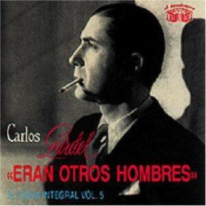 Eran Otros Hombres - Carlos Gardel