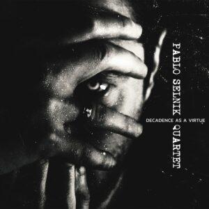 Decadence As A Virtue - Pablo Selnik