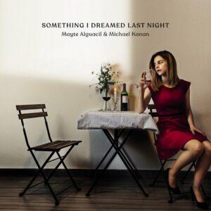 Something I Dreamed Last Night - Mayte Alguacil & Michael Kanan