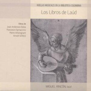 Attaingnant / Dalza / Spinaccino / Schlick: Los Libros De Laúd - Rincon
