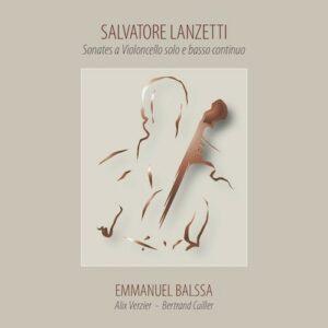 Lanzetti: Sonates A Violoncello Solo E Basso Continuo - Emmanuel Balssa