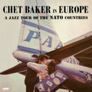 Chet Baker in Europe: A Jazz Tour Of The Nato Countries