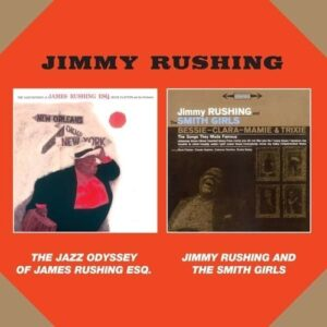 The Jazz Odyssey Of James Rushing ESQ / Jimmy Rushing And The Smith Girls