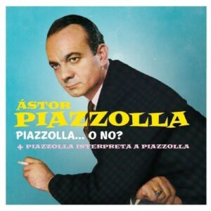 Piazzolla...O No? - Astor Piazzolla