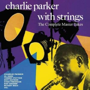 Charlie Parker With Strings, The Complete Master Takes