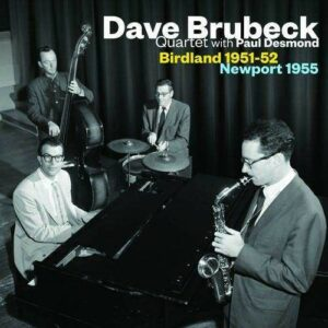 Birdland 51-52 / Newport 55 - Dave Brubeck Quartet