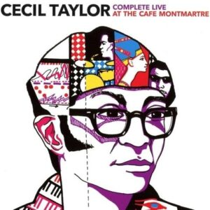Complete Live At The Cafe Montmartre 1962 - Cecil Taylor