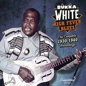 High Fever Blues: The Complete 1930 - 1940 Recordings - Bukka White