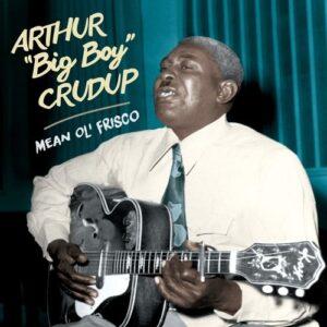 Mean Ole Frisco - Arthur 'Big Boy' Crudup