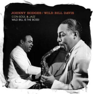 Con-Soul & Jazz / Wild Bill is the Boss! - Johnny Hodges & Wild Bill Davis