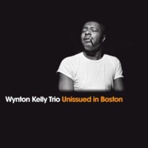 Unissued In Boston - Wynton Kelly Trio