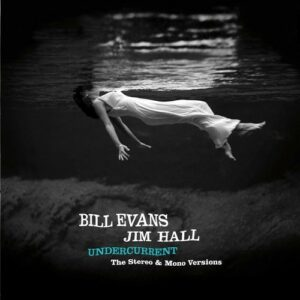 Undercurrent (The Original Stereo & Mono Versions) - Bill Evans & Jim Hall