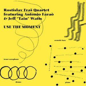 Use The Moment - Rostislav Fras Quartet