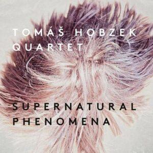 Supernatural Phenomena - Tomas Hobzek Quartet