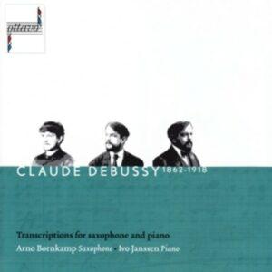 Debussy: Transcriptions for Saxophone and Piano - Arno Bornkamp