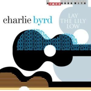 Lay The Lily Low - Charlie Byrd