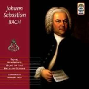 Johann Sebastian Bach - Royal Symphonic Band of the Belgian Guides