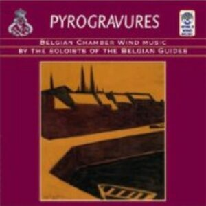 Pyrogravures: Belgian Chamber Wind music - Soloists of the Belgian Guides
