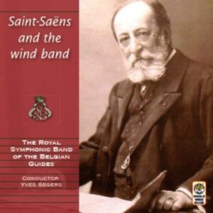 Saint-Saens And The Wind Band - The Royal Symphonic Band of the Belgian Guides