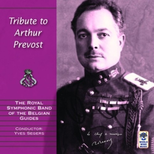 Widor / Bartholdy / Bach / Weber / Guilmant / Nuffel: A Tribute To Arthur Prevost - The Royal Symphonic Band Of The Belgian Guides