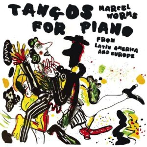 Tangos For Piano - Marcel Worms