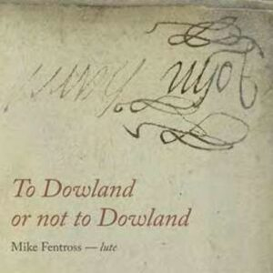 To Dowland Or Not To Dowland - Mike Fentross