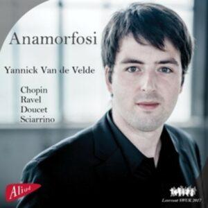 Anamorfosi (Chopin, Ravel, Doucet, Sciarrino) - Yannick Van De Velde