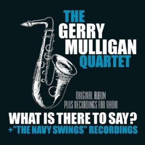 What Is Here To Say? / 'The Navy Swings' Recordings - Gerry Mulligan Quartet