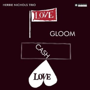 Love Gloom Cash Love - Herbie Nichols Trio