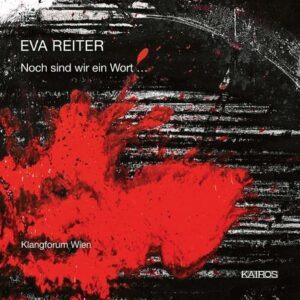 Eva Reiter: Noch Sind Wir Ein Wort. - Klangforum Wien