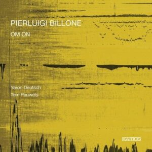 Pierluigi Billone: OM. ON - Yaron Deutsch & Tom Pauwels