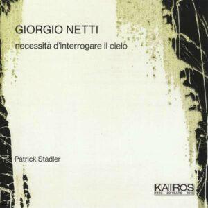 Giorgio Netti: Necessita D'Interrogare Il Cielo - Patrick Stadler