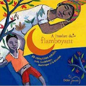 A L'Ombre Du Flamboyant - Comptines Creoles