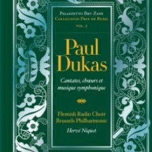 Dukas, Paul: Cantates,  Choeurs Et Musique Sympho