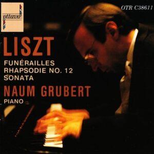 Liszt: Funerailles, Rhapsodie No.12, Sonata - Naum Grubert