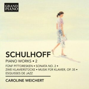 Erwin Schulhoff (1894-1942) : Oeuvres pour piano (Volume 2)