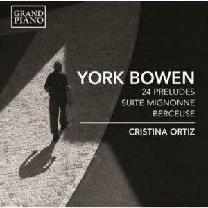 York Bowen : 24 Préludes - Berceuse - Suite mignonne