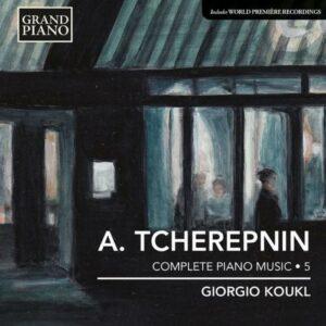 Alexandre Tchérepnine : Musique pour piano (Intégrale - Volume 5)