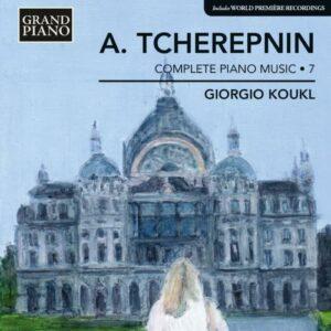 Alexander Tcherepnin : Musique pour piano (Intégrale - volume 7)